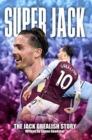 Image for Super Jack  : the Jack Grealish story