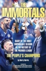 Image for The immortals: diary of the most improbable season in the history of the Premier League - the people's champions