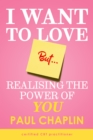 Image for I want to love but..  : realising the power of you