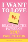 Image for I Want to Love But ...: Realising The Power of You
