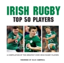Image for Irish Rugby Top 50 Players : A Compilation of the Greatest Ever Irish Rugby Players