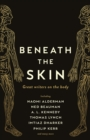Image for Beneath the skin: great writers on the body