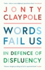 Image for Words Fail Us: In Defence of Disfluency