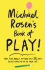 Image for Michael Rosen's book of play: why play really matters, and 101 ways to get more of it in your life