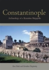 Image for Constantinople  : archaeology of a Byzantine megapolis