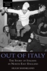 Image for Out of Italy  : the story of Italians in North East England