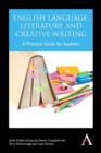 Image for English language, literature and creative writing  : a practical guide for students