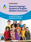 Image for Second language students in English-medium classrooms  : a guide for teachers in international schools