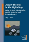 Image for Literacy theories for the digital age  : social, critical, multimodal, spatial, material and sensory lenses