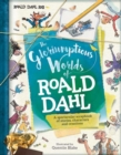Image for The gloriumptious worlds of Roald Dahl