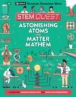 Image for Astonishing atoms and matter mayhem
