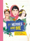 Image for My Heroes and Me : A fill-in-yourself book with advice and inspiration from history's greatest women