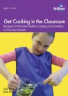 Image for Get cooking in the classroom  : recipes to promote healthy cooking and nutrition in primary schools