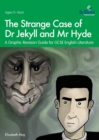 Image for The strange case of Dr Jekyll and Mr Hyde  : a graphic revision guide for GCSE English literature