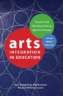 Image for Arts integration in education  : teachers and teaching artists as agents of change