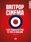 Image for BRITPOP CINEMA: TRAINSPOTTING ENGLAND DG : From trainspotting to this Is England