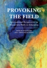Image for Provoking the field  : international perspectives on visual arts PhDs in education
