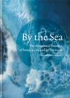 Image for By the sea  : the therapeutic benefits of being in, on and by the water