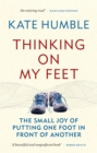 Image for Thinking on my feet  : the small joy of putting one foot in front of another