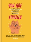 Image for You are unattractive, unlovable, unworthy [crossed out] enough  : how to love the skin you're in & embrace your awesomeness