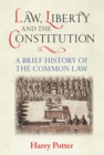 Image for Law, liberty and the constitution  : a brief history of the common law
