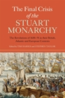 Image for The final crisis of the Stuart monarchy  : the revolutions of 1688-91 in their British Atlantic and European contexts