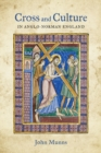 Image for Cross and culture in Anglo-Norman England  : theology, imagery, devotion