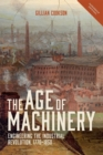 Image for The age of machinery  : engineering the Industrial Revolution, 1770-1850