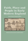 Image for Faith, place and people in Early Modern England  : essays in honour of margaret spufford