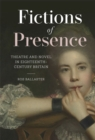 Image for Fictions of presence  : theatre and novel in eighteenth-century Britain