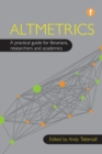 Image for Altmetrics  : a practical guide for librarians, researchers and academics