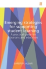 Image for Emerging strategies for supporting student learning  : a practical guide for librarians and educators