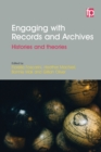 Image for Engaging with archives and records: histories and theories