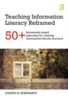 Image for Teaching information literacy reframed  : 50+ framework-based exercises for creating information-literate learners