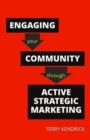 Image for Engaging your community through active strategic marketing  : a practical guide for librarians and information professionals