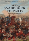 Image for 1870 SAARBRUCK TO PARIS A Strategical sketch : The Special Campaign Series
