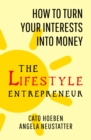 Image for The lifestyle entrepreneur  : how to turn your interests into money