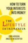 Image for The lifestyle entrepreneur: how to turn your interests into money
