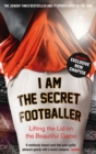 Image for I am the secret footballer  : lifting the lid on the beautiful game
