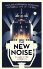 Image for This new noise  : the extraordinary birth and troubled life of the BBC