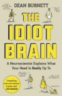 Image for The idiot brain  : a neuroscientist explains what your head is really up to