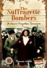 Image for The suffragette bombers  : Britain's forgotten terrorists