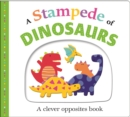 Image for A stampede of dinosaurs  : a clever opposites book