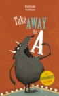 Image for Take away the A  : an alphabeast of a book