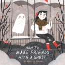 Image for How to make friends with a ghost