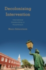 Image for Decolonising Intervention : International Statebuilding in Mozambique