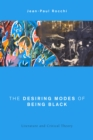 Image for The Desiring Modes of Being Black : Literature and Critical Theory