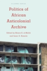 Image for Politics of African Anticolonial Archive
