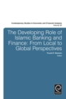 Image for The developing role of Islamic banking and finance  : from local to global perspectives