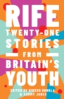 Image for Rife  : twenty-one stories from Britain's youth